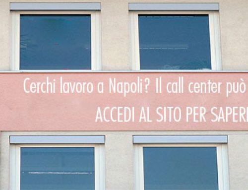 Cerchi lavoro a Napoli? Il call center può essere la tua risposta